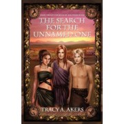 The Search for the Unnamed One by Tracy A Akers