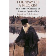 The Way of a Pilgrim and Other Classics of Russian Spirituality by G. P. Fedotov