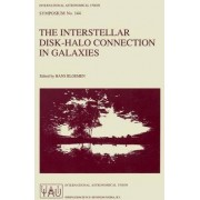 Interstellar Disk-Halo Connection in Galaxies 1990: Interstellar Disk-Halo Connection in Galaxies by Hans Bloemen