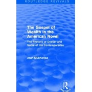 The Gospel of Wealth in the American Novel (Routledge Revivals): The Rhetoric of Dreiser and Some of His Contemporaries