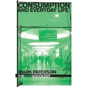 Consumption and Everyday Life by Dr. Mark Paterson