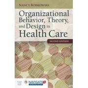 Organizational Behavior, Theory, and Design in Health Care by Nancy A. Borkowski