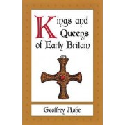 Kings and Queens of Early Britain by Geoffrey Ashe