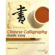 Chinese Calligraphy Made Easy by Rebecca Yue