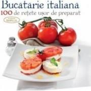 Bucataria Italiana. 100 De Retete Usor De Preparat