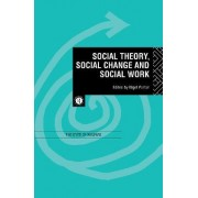 Social Theory, Social Change and Social Work by Nigel Parton