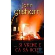 ...si vreme e ca sa ucizi - John Grisham