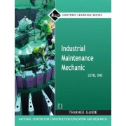 Industrial Maintenance Mechanic Level 1 Trainee Guide by Nccer
