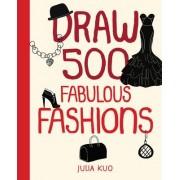 Draw 500 Fabulous Fashions by Julia Kuo