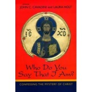 Who Do You Say That I Am? by John C. Cavadini
