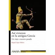 Asi vivieron en la antigua Grecia / This is How They Lived in Ancient Greece by Raquel L