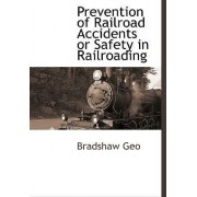 Prevention of Railroad Accidents or Safety in Railroading by Bradshaw Geo