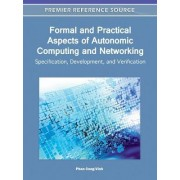 Formal and Practical Aspects of Autonomic Computing and Networking by Phan Cong-Vinh