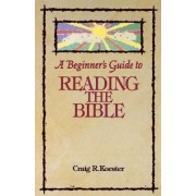 A Beginner's Guide to Reading the Bible by Craig R. Koester