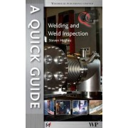 A Quick Guide to Welding and Weld Inspection by S. E. Hughes