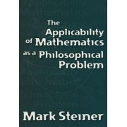 The Applicability of Mathematics as a Philosophical Problem by Mark Steiner