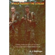 A Walk Against the Stream - A True Story of Love Set Against a Background of War in Rhodesia by A.J. Ballinger