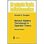 Graduate Texts In Mathematics Banach Algebra Techniques In Operator Theory