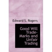 Good Will Trade-Marks and Unfair Trading by Edward S Rogers