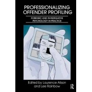 Professionalizing Offender Profiling by Laurence J. Alison