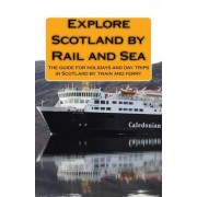 Explore Scotland by Rail and Sea by MR Kevin Sinclair