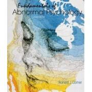 Fundamentals of Abnormal Psychology by University Ronald J Comer