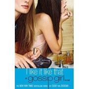 I Like It Like That by Cecily von Ziegesar