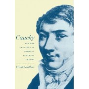 Cauchy and the Creation of Complex Function Theory by Frank Smithies