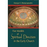 Five Models of Spiritual Direction in the Early Church by George E. Demacopoulos