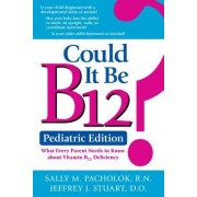 Could It Be B12? Pediatric Edition: What Every Parent Needs to Know