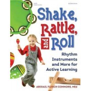 Shake, Rattle, and Roll by Abigail Flesch Connors
