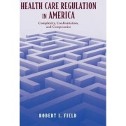 Health Care Regulation in America by Robert I. Field