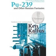 Pu 239 and Other Russian Fantasies by Ken Kalfus