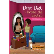 Dear Dad, I Broke the Cycle..: A Grown Woman's Guide to Getting Over an Absentee Father