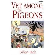 Vet Among the Pigeons by Gillian Hick