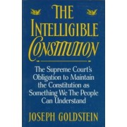 The Intelligible Constitution by Joseph Goldstein