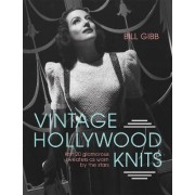 Vintage Hollywood Knits: Knit 20 Glamorous Sweaters as Worn by the Stars by Bill Gibb