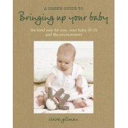 A Green Guide to Bringing Up Your Baby by Claire Gillman