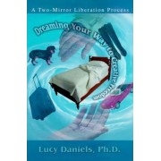 Dreaming Your Way to Creative Freedom by Lucy Daniels