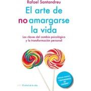 El arte de no amargarse la vida by Rafael Eugen Santandreu Lorite