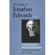 The Works of Jonathan Edwards: History of the Work of Redemption Volume 9 by Jonathan Edwards
