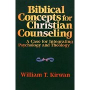 Biblical Concepts for Christian Counseling by W.T. Kirwan