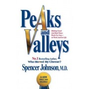 Peaks and Valleys: Getting What You Need in Both Good and Bad Times by Spencer Johnson