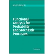 Functional Analysis for Probability and Stochastic Processes by Adam Bobrowski
