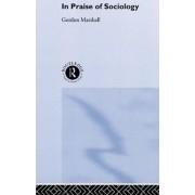 In Praise of Sociology by Professor Gordon Marshall