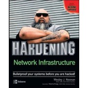 Hardening Network Infrastructure by Wesley J. Noonan
