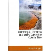 A History of American Literature During the Colonial Time by Moses Coit Tyler