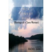 Her Finest Hour (Ravings of a Sane Woman)