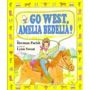 Go West, Amelia Bedelia! by Herman Parish