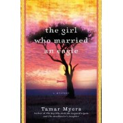 The Girl Who Married An Eagle: A Novel by Tamar Myers